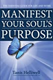 Manifest Your Soul's Purpose, Tanis Helliwell, 0980903378