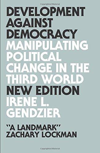 Development Against Democracy: Manipulating Political Change in the Third World, Irene L., Gendzier