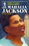 Mahalia Jackson: Born to Sing Gospel Music (The Sower Series)