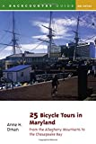 25 Bicycle Tours in Maryland: From the Allegheny Mountains to the Chesapeake Bay, Second Edition