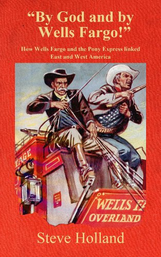 by-god-and-by-wells-fargo-how-wells-fargo-and-the-pony-express-linked-east-and-west-america