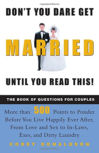 Don't You Dare Get Married Until You Read This! The Book of Questions for Couples