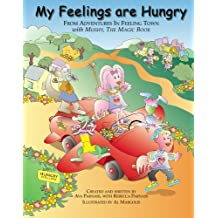 My Feelings Are Hungry: From Adventures in Feeling Town with Mushy, the Magic Book