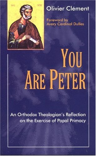 You are Peter: An Orthodox Theologian's Reflection on the Exercise of Papal Primacy