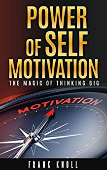Power of Self-Motivation: The Magic of Thinking Big by [Knoll, Frank]