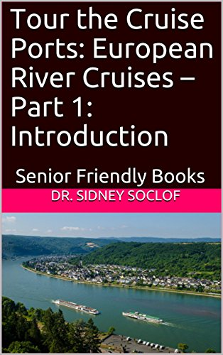 Tour the Cruise Ports: European River Cruises - Part 1: Introduction: Senior Friendly Books (Touring the Cruise Port)