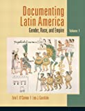 Documenting Latin America: Gender, Race and Empire, Vol. 1