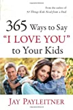 365 Ways to Say I Love You to Your Kids, Jay K. Payleitner, 0736944737