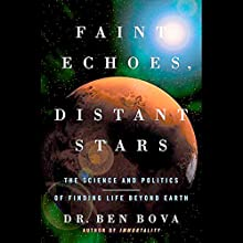 Faint Echoes, Distant Stars: The Science and Politics of Finding Life Beyond Earth Audiobook by Ben Bova Narrated by Stefan Rudnicki