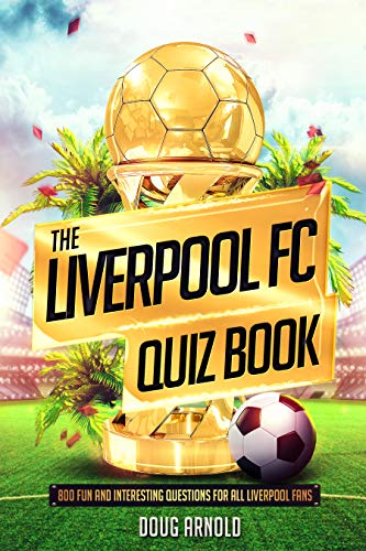 The Liverpool FC Quiz Book: 800 Fun and Interesting Questions for All Liverpool Fans