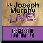 The Secret of I Am That I Am: Dr. Joseph Murphy LIVE! | Dr. Joseph Murphy