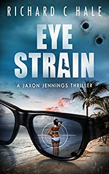 Eye Strain (A Jaxon Jennings Detective Mystery Thriller Series Book 5) by [Hale, Richard C]
