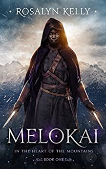 Melokai: A Gritty Grimdark Fantasy Epic (In the Heart of the Mountains Book 1) by [Kelly, Rosalyn]
