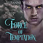 Force of Temptation: Mercury Pack, Book 2 | Suzanne Wright