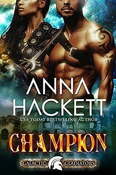 Champion: A Scifi Alien Romance (Galactic Gladiators Book 5) by [Hackett, Anna]