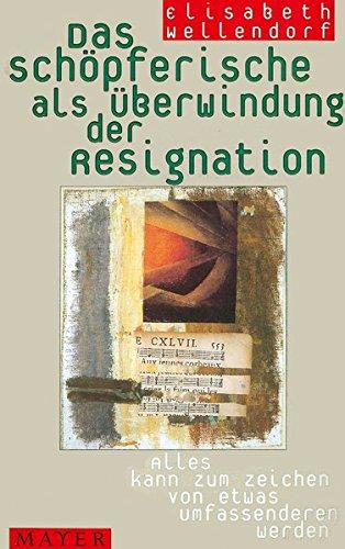 Das Schöpferische als Überwindung der Resignation: Alles kann zum Zeichen von etwas Umfassenderen werden