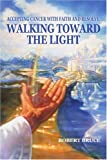 Walking Toward the Light, Robert Bruce, 0595340377