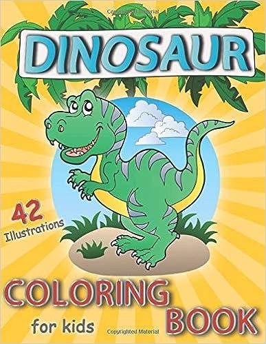 Dinosaur Coloring Book for Kids: Toddler coloring books for boys & girls (42 Illustrations)