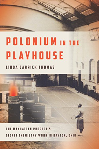 Download for free Polonium in the Playhouse: The Manhattan Project's Secret Chemistry Work in Dayton, Ohio