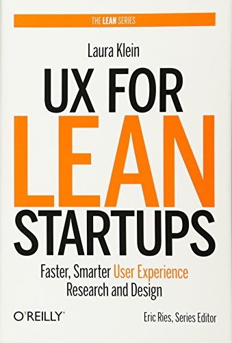 UX for Lean Startups: Faster Smarter User Experience Research and Design