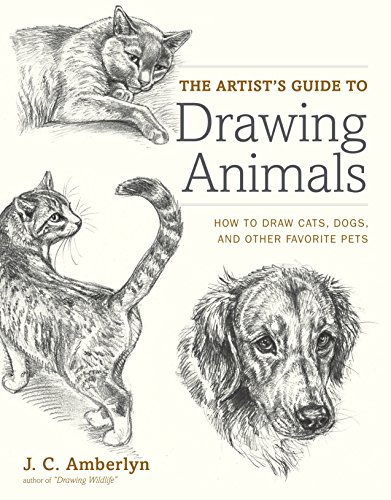 The Artist's Guide to Drawing Animals: How to Draw Cats, Dogs, and Other Favorite Pets (Step By Step Guide To Drawing Animals)