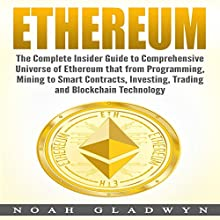 Ethereum: The Complete Insider Guide to Comprehensive Universe of Ethereum That from Programming, Mining to Smart Contracts, Investing, Trading and Blockchain Technology Audiobook by Noah Gladwyn Narrated by Sam Slydell