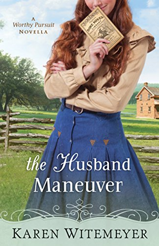 The Husband Maneuver (With This Ring? Collection): A Worthy Pursuit Novella by [Witemeyer, Karen]