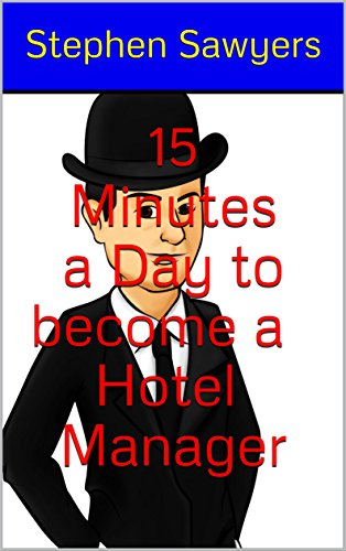 15 minutes a day to become a hotel manager stephen hotel blog sawyers real