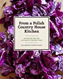 download ebook from a polish country house kitchen: 90 recipes for the ultimate comfort food by applebaum, anne, crittenden, danielle (2012) hardcover pdf epub