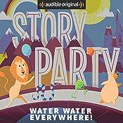Story Party: Water Water Everywhere!   Diane Ferlatte, Mark Binder, Kirk Waller, Rick Huddle, Samantha Land