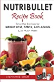 : Nutribullet Recipe Book: Smoothie Recipes for Weight-Loss, Detox, Anti-Aging & So Much More!