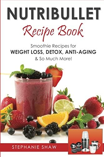 Nutribullet Recipe Book Smoothie Recipes For Weight Loss Detox Anti Aging So Much More In Kenya Whizz Vegetables