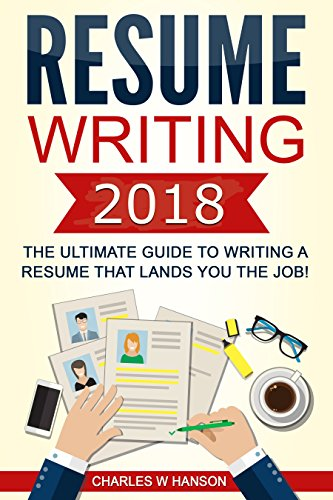 Resume: Writing 2018 The Ultimate Guide to Writing a Resume that Lands YOU the Job! (Resume Writing, Cover Letter, CV, Jobs, Career, Interview) (English Edition)