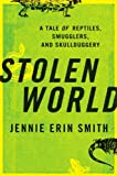 Front cover for the book Stolen World: A Tale of Reptiles, Smugglers, and Skulduggery by Jennie Erin Smith