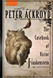 The Casebook of Victor Frankenstein, Peter Ackroyd, 0385530846