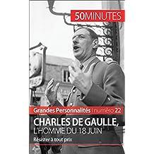 Charles de Gaulle, l'homme du 18 juin: Résister à tout prix (Grandes Personnalités t. 22) (French Edition)