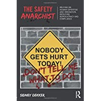 The Safety Anarchist: Relying on human expertise and innovation, reducing bureaucracy and compliance