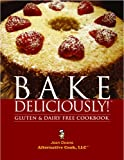 Bake Deliciously! Gluten and Dairy Free Cookbook