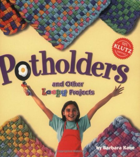 - Potholders and Other Loopy Projects (Klutz)