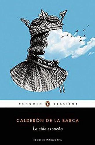 La vida es sueño / Life Is a Dream (Spanish Edition)