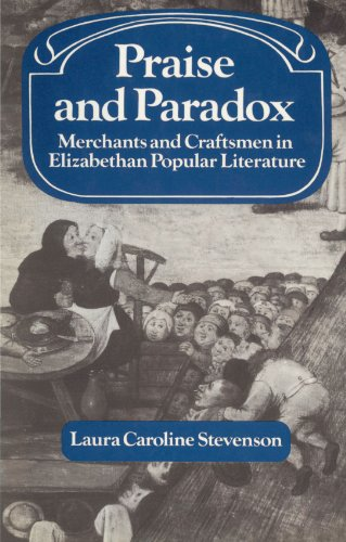 Praise and Paradox: Merchants and Craftsmen in Elizabethan Popular Literature (Past and Present Publications)