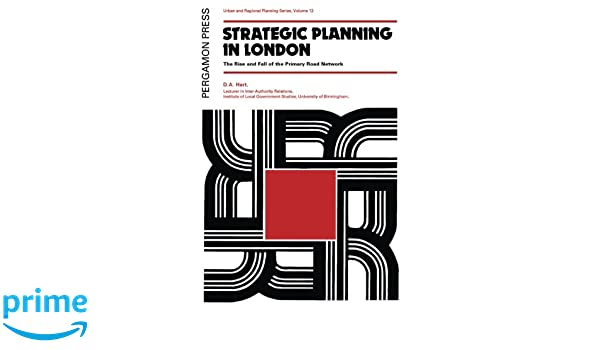 Strategic Planning in London. The Rise and Fall of the Primary Road Network