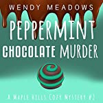 Peppermint Chocolate Murder: A Maple Hills Cozy Mystery, Book 2 | Wendy Meadows