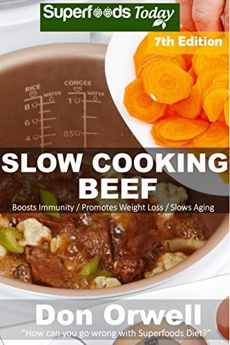 Slow Cooking Beef: Over 70+ Low Carb Slow Cooker Beef Recipes, Dump Dinners Recipes, Quick & Easy Cooking Recipes, Antioxidants & Phytochemicals, Soups ... Cooker Recipes (Low Carb Slow Cooking Beef) by Don Orwell