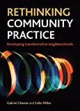Rethinking Community Practice : Developing Transformative Neighbourhoods, Chanan, Gabriel and Miller, Colin, 1447300106