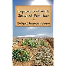 Improve Soil With Seaweed Fertilizer: Fertilizer Is Important to Farmer