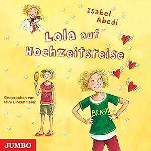 Lola auf Hochzeitsreise (Lola 6) Hörbuch