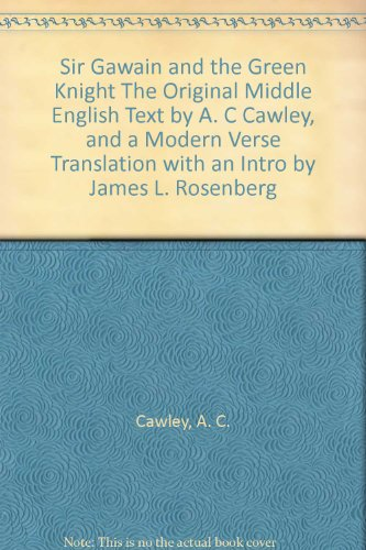 Sir Gawain and the Green Knight The Original Middle English Text by A. C Cawley, and a Modern Verse Translation with an Intro by James L. Rosenberg