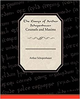The Essays of Arthur Schopenhauer; Counsels and Maxims