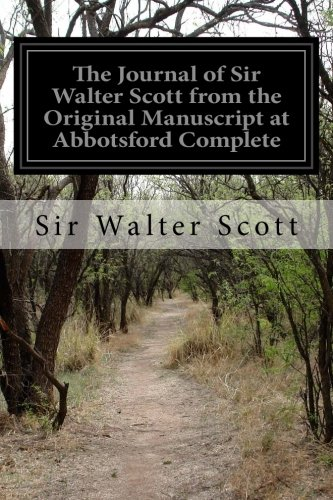 Read Online The Journal of Sir Walter Scott from the Original Manuscript at Abbotsford Complete ebook